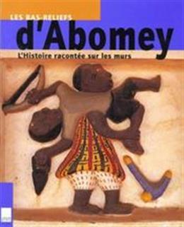 Les bas reliefs d Abomey L Histoire racontée sur les murs
