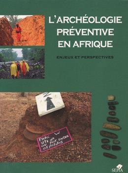 L archéologie préventive en Afrique enjeux et perspectives